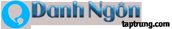 Danh Ngôn – Danh Ngôn Gia Đình – Danh Ngôn Nước Ngoài – Danh Ngôn Hay
